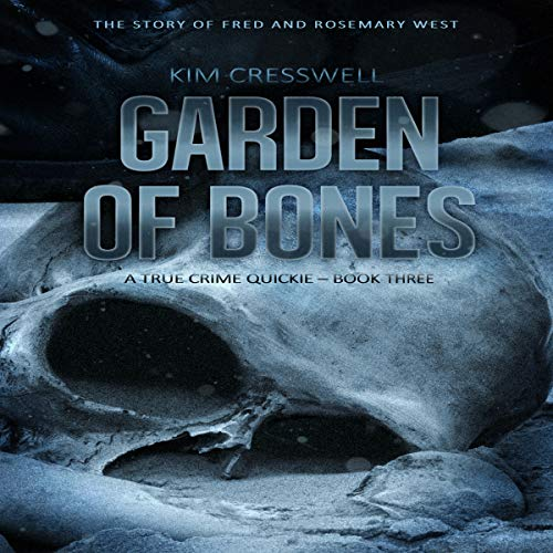 Garden of Bones - The Story of Fred and Rosemary West audiobook cover art