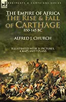 The Empire of Africa: the Rise and Fall of Carthage, 850-145 BC