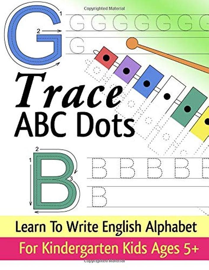 持つ尊厳寮Trace ABC Dots - Learn To Write English Alphabet - For Kindergarten Kids Age 5+: Practice Capital Letters Workbook