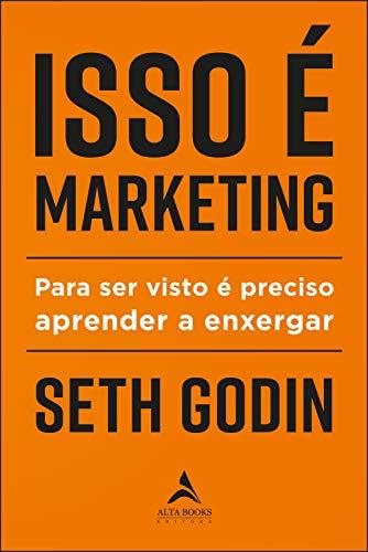 Isso é Marketing: Para ser Visto é Preciso Aprender a Enxergar