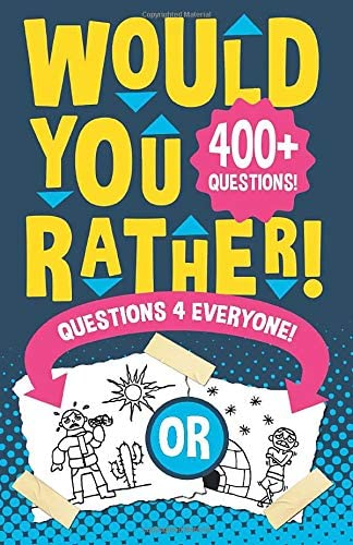 Would You Rather Questions 4 Everyone Hilarious funny silly easy hard and challenging would product image