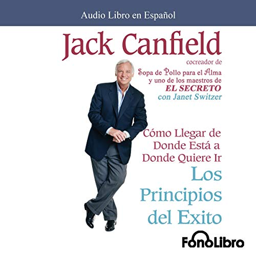 Los Principios del Exito [Success Principles]                   By:                                                                                                                                 Jack Canfield                               Narrated by:                                                                                                                                 Jose Duarte                      Length: 4 hrs and 59 mins     80 ratings     Overall 4.7