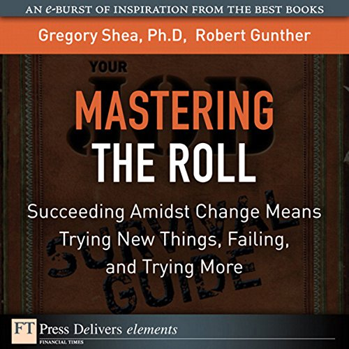 Mastering the Roll     Succeeding Amidst Change Means Trying New Things, Failing, and Trying More              By:                                                                                                                                 Gregory Shea,                                                                                        Robert Gunther                               Narrated by:                                                                                                                                 J. J. Myers                      Length: 15 mins     1 rating     Overall 5.0