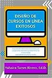 Diseño de cursos en línea exitosos: Guía ilustrada sobre la estructura básica y los componentes esenciales que deben tener los cursos en línea; explicado de forma fácil y sencilla.