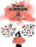 Diario Alimentare 90 Giorni: Agenda Giornaliera per Tenere Traccia dei Tuoi Risultati e Raggiungere la Migliore Versione di Te