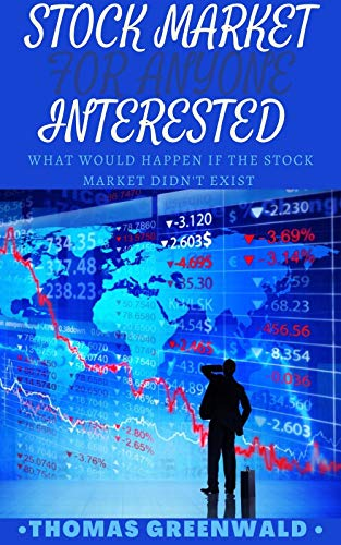 STOCK MARKET FOR ANYONE INTERESTED : Whаt Wоuld Happen If thе Stосk Mаrkеt Dіdn't Exіѕt (English Edition)