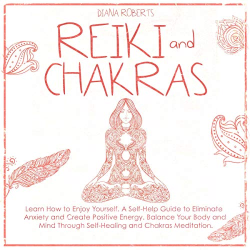 Listen Reiki and Chakras: Learn How to Enjoy Yourself. A Self-Help Guide to Eliminate Anxiety and Create Po audio book