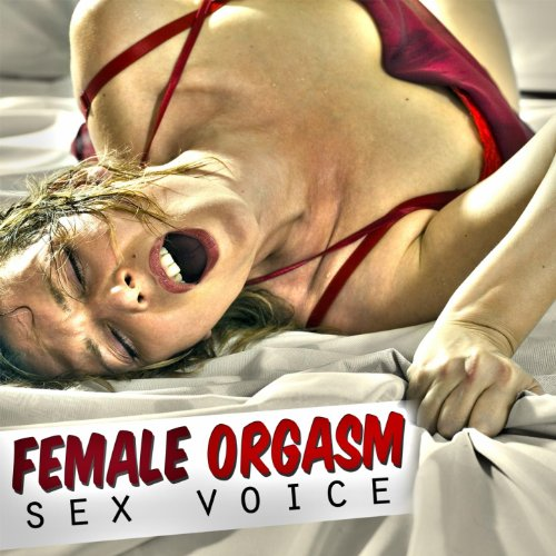 Female Orgasm Sex Voice (Orgasm Sound Effect, Sex Audio, Porn Track, Sound Effects, FX, Women Orgasm, Orgasm, Women) [Explicit]