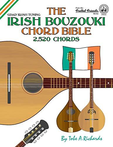 The Irish Bouzouki Chord Bible: GDAD Irish Tuning 2,520 Chords (Fretted Friends)