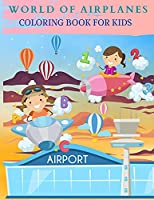 WORLD OF AIRPLANES Coloring Book for Kids: Wonderful Airplanes Coloring And Activity Book for Kids, Boys and Girls.
