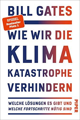 Wie wir die Klimakatastrophe verhindern: Welche Lösungen es gibt und welche Fortschritte nötig sind   Nominiert für den Deutschen Wirtschaftsbuchpreis 2021. Der SPIEGEL-Bestseller #1