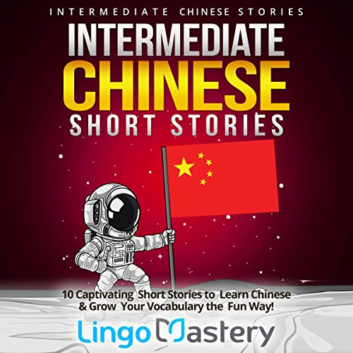 『Intermediate Chinese Short Stories: 10 Captivating Short Stories to Learn Chinese & Grow Your Vocabulary the Fun Way!』のカバーアート