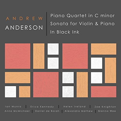 Andrew Anderson: Piano Quartet In C Minor/Sonata For Violin AndPiano/In Black Ink