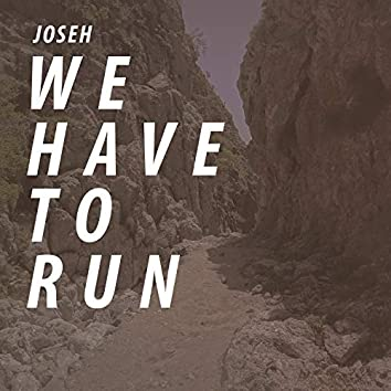 We Have to Run