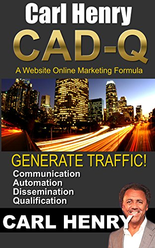 Carl Henry CAD-Q - A Website Online Marketing Formula: Communication Automation Dissemination Qualification (ONLINE! SUCCESS Book 2) (English Edition)