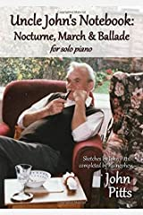 Uncle John's Notebook: Nocturne, March & Ballade for solo piano Paperback