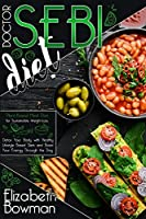 Dr. Sebi Diet: Plant-Based Meal Plan for Sustainable Weight-Loss. Detox Your Body with Healthy Lifestyle Based Diets and Boost Your Energy Through the Day (Dr. Sebi Diet: Road to Detox)