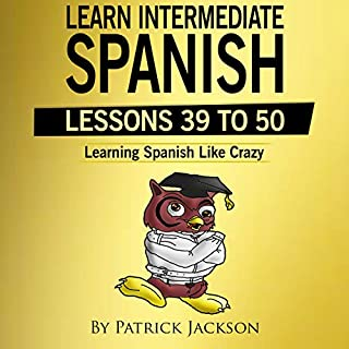 Learn Intermediate Spanish (Lessons 39 to 50): Learning Spanish Like Crazy Level 2 audiobook cover art