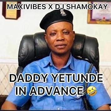 Daddy Yetunde In Advance (feat. DJ Shamokay)