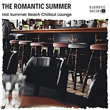 The Romantic Summer - Hot Summer Beach Chillout Lounge