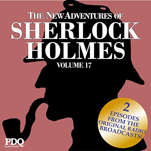 The New Adventures of Sherlock Holmes: The Golden Age of Old Time Radio Shows, Vol. 17 cover art
