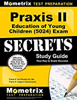 Praxis II Education of Young Children 5024 Exam Secrets: Praxis II Test Review for the Praxis II: Subject Assessments