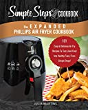 The Expanded Phillips Air Fryer Cookbook, a Simple Steps Brand Cookbook: 101 Easy Bread Making Recipes & Ideas, Including Pizza, Rolls, Gluten-Free & Keto ... Fryer Cookbooks, Philips Airfyer Book 1)