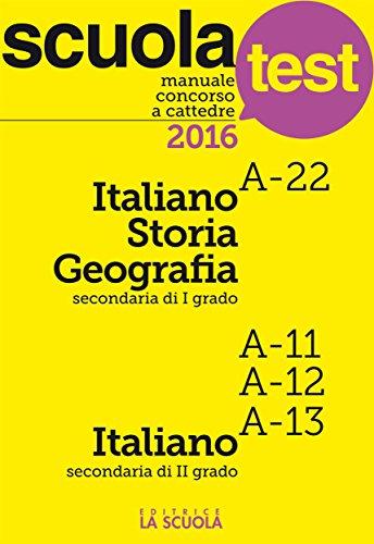 Manuale Concorso a cattedre Italiano-Storia-Geografia A-22, Italiano A11-A12-A13 : Scuola test (Test e Concorsi)