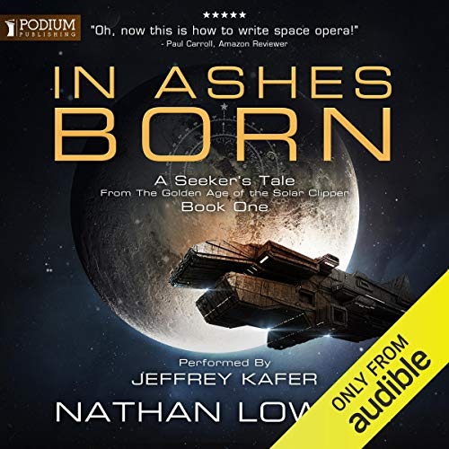 In Ashes Born Audiobook By Nathan Lowell cover art