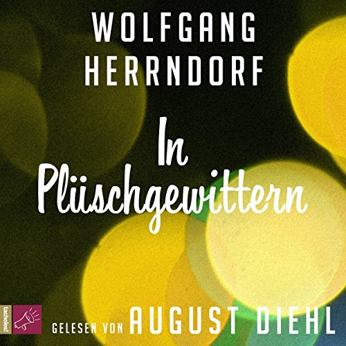 In Plüschgewittern                   By:                                                                                                                                 Wolfgang Herrndorf                               Narrated by:                                                                                                                                 August Diehl                      Length: 4 hrs and 8 mins     1 rating     Overall 2.0