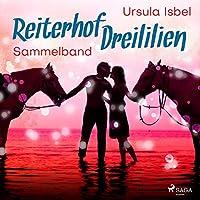 Reiterhof Dreililien. Alle 10 Geschichten im Sammelband Hörbuch