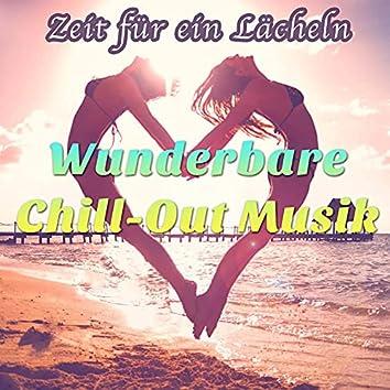 Zeit für ein Lächeln: Wunderbare Chill-Out Musik, Chillen, Erholen und Entspannen