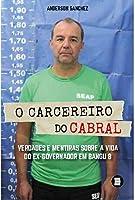 O Carcereiro do Cabral: Verdades e Mentiras Sobre a Vida do Ex-governador em Bangu 8