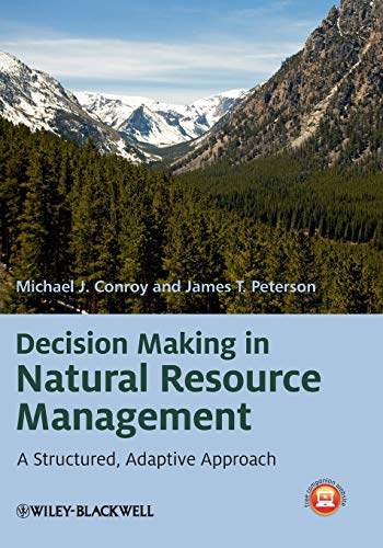 Compare Textbook Prices for Decision Making in Natural Resource Management: A Structured, Adaptive Approach 1 Edition ISBN 9780470671740 by Conroy, Michael J.,Peterson, James T.