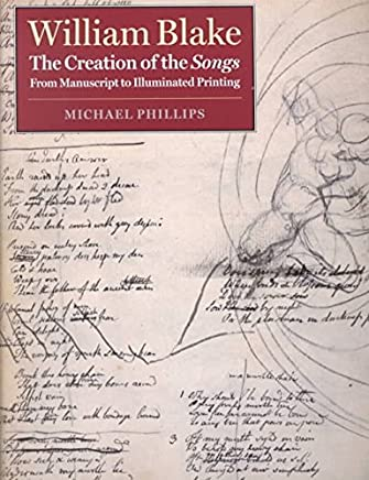 [William Blake: The Creation of the Songs From Manuscript to Illuminated Printing] (By: Michael Phillips) [published: February, 2001]