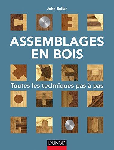 Assemblages en bois - Toutes les techniques pas à pas: Toutes les techniques...