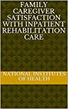Family caregiver satisfaction with inpatient rehabilitation care (English Edition)