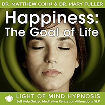 Happiness: The Goal of Life Light of Mind Hypnosis Self Help Guided Meditation Relaxation Affirmations NLP