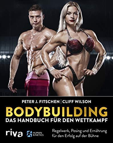 Bodybuilding – Das Handbuch für den Wettkampf: Regelwerk, Posing und Ernährung für den Erfolg auf der Bühne