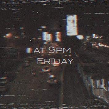 At 9pm, Friday