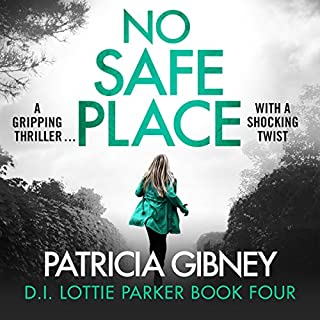 No Safe Place     Detective Lottie Parker, Book 4              Written by:                                                                                                                                 Patricia Gibney                               Narrated by:                                                                                                                                 Michele Moran                      Length: 12 hrs and 4 mins     5 ratings     Overall 4.6