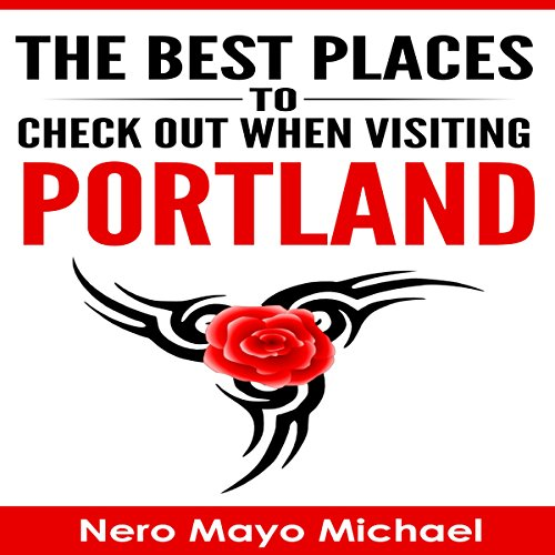 The Best Places to Check out When Visiting Portland Audiobook By Nero Mayo Michael cover art