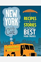 New York a la Cart: Recipes and Stories from the Big Apple's Best Food Trucks Paperback