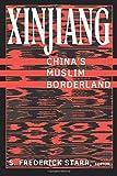Xinjiang: China's Muslim Borderland: China's Muslim Borderland (Studies of Central Asia and the Caucasus)
