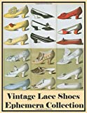 Vintage Lace Shoes: Ephemera Collection Color Image Old Paper Prints For Journaling And Scrapbook Collector Women Ladies Footwear Art Cover