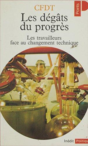 Les Dégâts du progrès: Les travailleurs face au changement technique (Points. politique) (French Edition)