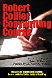 The Robert Collier Copywriting Course: Learn to Write Sales Letters that Pay (Masters of Marketing Secrets)