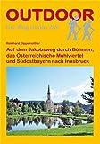 Auf dem Jakobsweg durch Böhmen, das Österreichische Mühlviertel und Südostbayern nach Innsbruck (Der Weg ist das Ziel)