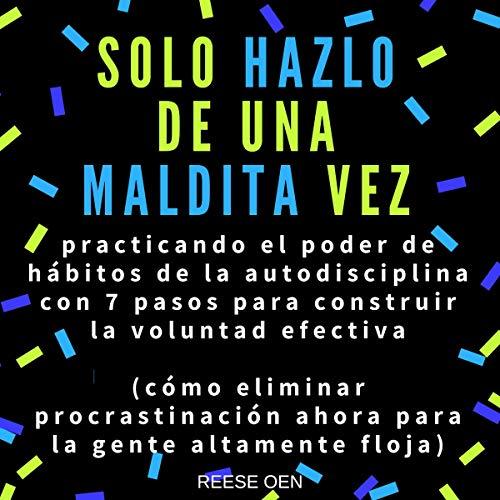Solo Hazlo de Una Maldita Vez [Just Do It Right Now, Dammit] audiobook cover art