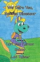 We Dare You, Darren Dinosaur